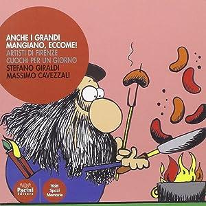 Anche i grandi mangiano, eccome. Artisti di Firenze, cuochi per un giorno.: Giraldi, Stefano ...
