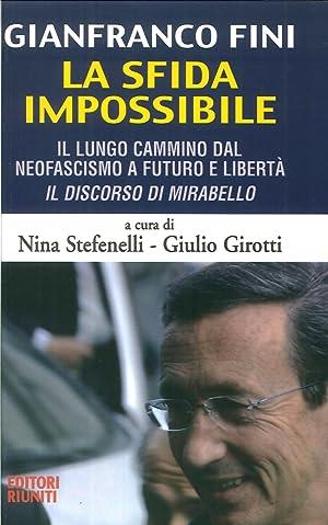Fini. La sfida impossibile. Il lungo cammino dal neofascismo a futuro e libertà. Il discorso...
