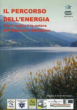 Il Percorso dell'Energia. Tra le Acque e la Natura dell'Appennino Bolognese.: Soravia, ...
