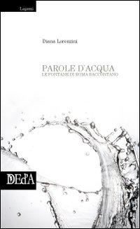Parole d'Acqua. Le Fontane Raccontano.: Lorenzini, Diana