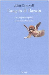 l'Angelo di darwin. una risposta angelica ai fondamentalisti atei.: Cornwell, John