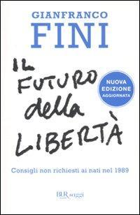 Il futuro della libertà. Consigli non richiesti ai nati nel 1989.: Fini, Gianfranco