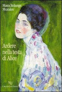 Ardere nella testa di Alice.: Morales, Mara Solange