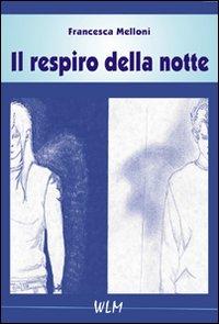 Il respiro della notte.: Melloni, Francesca
