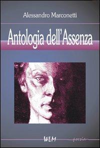 Antologia dell'assenza.: Marconetti, Alessandro