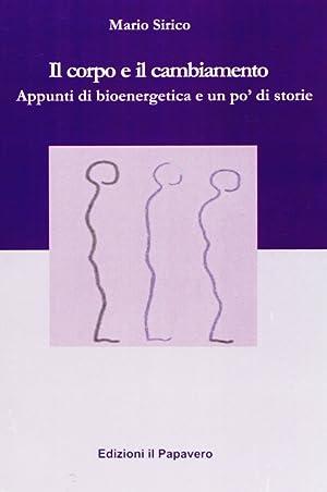 Il corpo e il cambiamento. Appunti di bioenergetica e un po' di storie.: Sirico, Mario