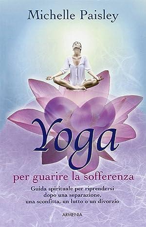 Yoga per guarire la sofferenza.: Paisley, Michelle
