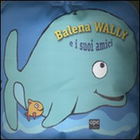 Balena Wally e i suoi amici.