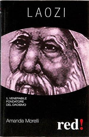 Laozi. Il Venerabile Fondatore del Taoismo.: Morelli, Amanda