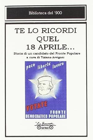 Te lo ricordi quel 18 aprile. Storia di un candidato del Fronte Popolare.: Bartalini, Ezio