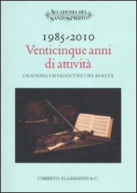 1985-2010. Venticinque Anni di Attività. Un Sogno, un Progetto, una Realtà.