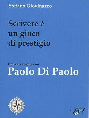 Scrivere è un gioco di prestigio. Conversazione con Paolo Di Paolo.: Giovinazzo, Stefano Di ...
