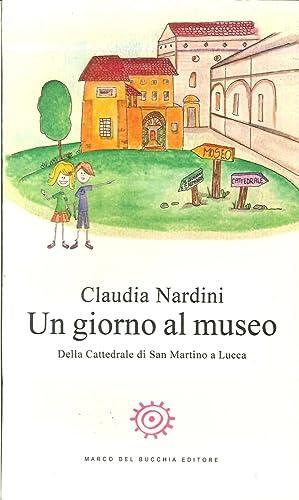 Un giorno al museo. Della Cattedrale di San Martino a Lucca.: Nardini, Claudia