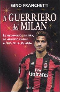 Il guerriero del Milan.: Franchetti, Gino
