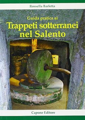 Guida pratica ai trappeti sotterranei nel Salento.: Barletta, Rossella