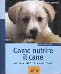 Come nutrire il cane. Salute. Vitalità. Resistenza.: Laukner, Anna