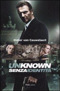 Unknown. Senza identità.: Van Cauwelaert, Didier
