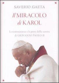 Il Miracolo di Karol. Le Testimonianze e le Prove delle Santità di Giovanni Paolo II.: Gaeta...