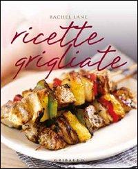 Ricette grigliate.: Lane, Rachel