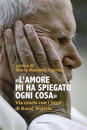 L'amore mi ha spiegato ogni cosa. Via crucis con i versi di Karol Wojtyla.: Cavrini, M Manuela...