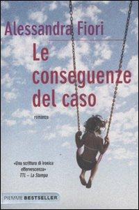 Le conseguenze del caso.: Fiori, Alessandra