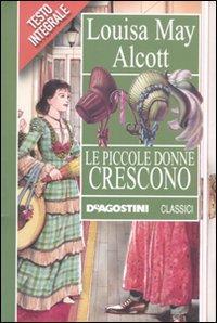 Piccole donne crescono.: Alcott, Louisa M