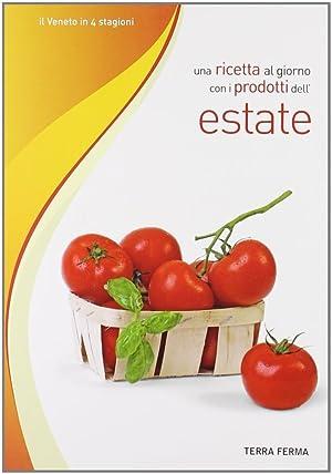 Una ricetta al giorno con i prodotti dell'estate.: Terra Ferma Edizioni