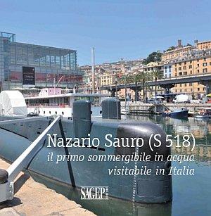 Nazario Sauro (S 518). Il primo sommergibile in acqua visitabile in Italia.: aa.vv.