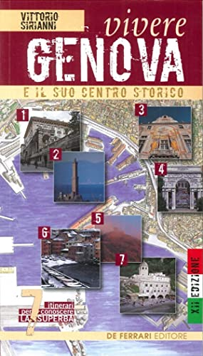 Vivere Genova e il suo centro storico. Sette itinerari per conoscere la superba.: Sirianni, ...