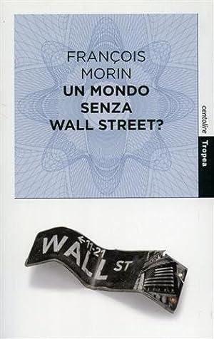 Un mondo senza Wall Street?: Morin, Francois