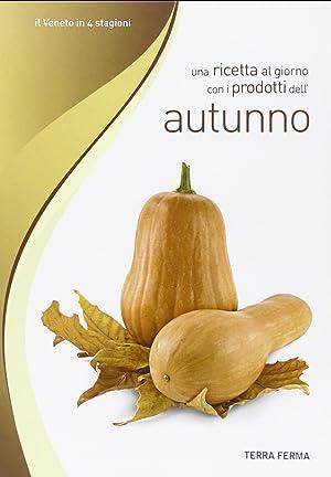 Una ricetta al giorno con i prodotti dell'autunno.: Terra Ferma Edizioni