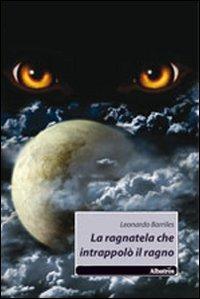 La ragnatela che intrappolò il ragno.: Barriles, Leonardo