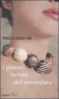 I piaceri intimi del cioccolato.: Park, Frances Park, Ginger