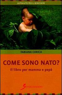 Come sono nato? Il libro per mamma e papà.: Corica, Fabiana