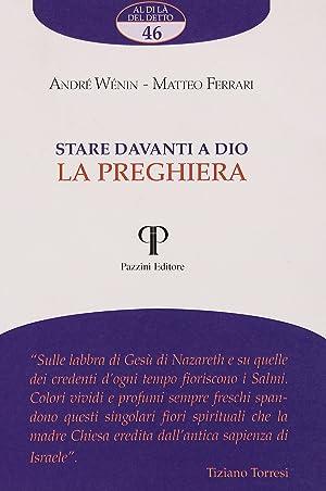 Stare davanti a Dio. La preghiera.: Wénin, André Ferrari, Matteo