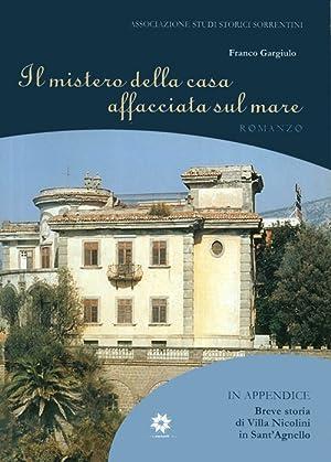 Il mistero della casa affacciata sul mare - Villa Nicolini in Sant'Agnello.: AA.VV.