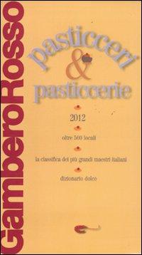 Pasticceri & Pasticcerie. La Prima Guida alla Dolcezza d'Italia.