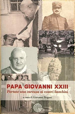 Papa Giovanni XIII. Portate una carezza ai vostri bambini.