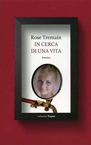 In cerca di una vita.: Tremain, Rose