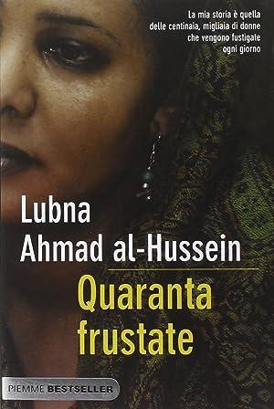 Quaranta frustate. La mia ribellione alla legge degli uomini.: Ahmad Al-Hussein, Lubna Kareh Tager,...