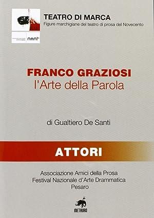 Franco Graziosi. L'arte della parola.: De Santi, Gualtiero