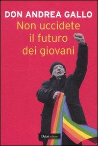 Non uccidete il futuro dei giovani.: Gallo, Andrea