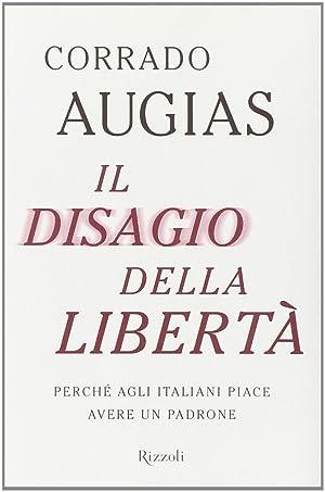 Il disagio della libertà. Perché agli italiani piace avere un padrone.: Augias, ...