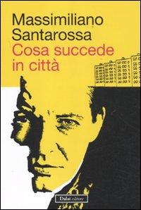 Cosa succede in città.: Santarossa, Massimiliano