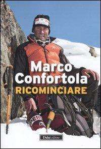 Ricominciare.: Confortola, Marco
