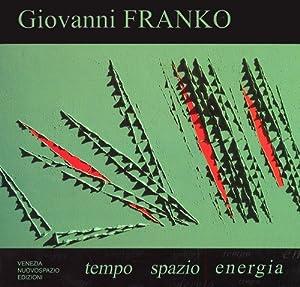 Giovanni Franko. Tempo Spazio Energia.