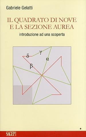 Il quadrato di nove e la sezione aurea.: Gelatti, Gabriele