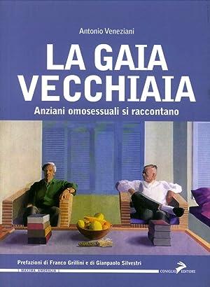 La Gaia Vecchiaia. Anziani Omosessuali Si Raccontano.: Veneziani, A
