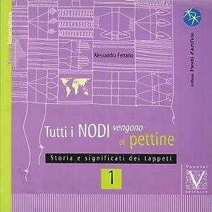 Tutti i Nodi Vengono al Pettine. Vol. 1: Storia e Significati dei Tappeti.: Ferrario, Alessandra