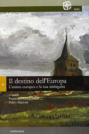Il destino dell'Europa. L'anima europea e la sua ambiguità.: aa.vv.